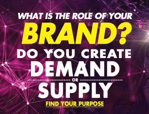 WHAT IS THE ROLE OF YOUR BRAND? DO YOU CREATE DEMAND OR SUPPLY?