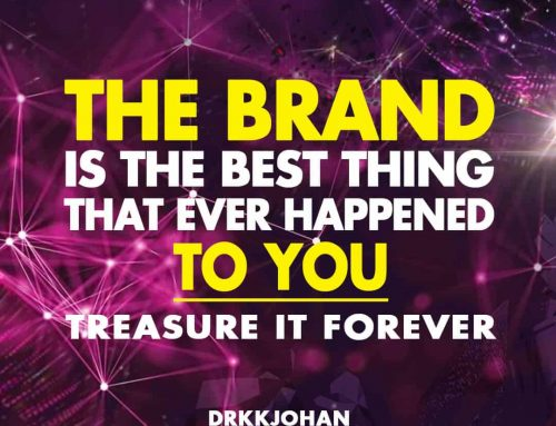 The brand is the best thing that ever happened to you. Treasure it forever.